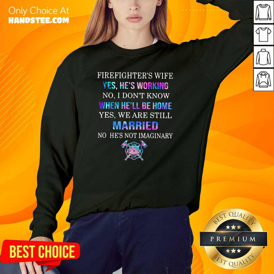 Terrified Firefighters Wife Yes Hes Working 8 We Are Still Married No Hes Not Imaginary Sweater - Design by Handstee.com