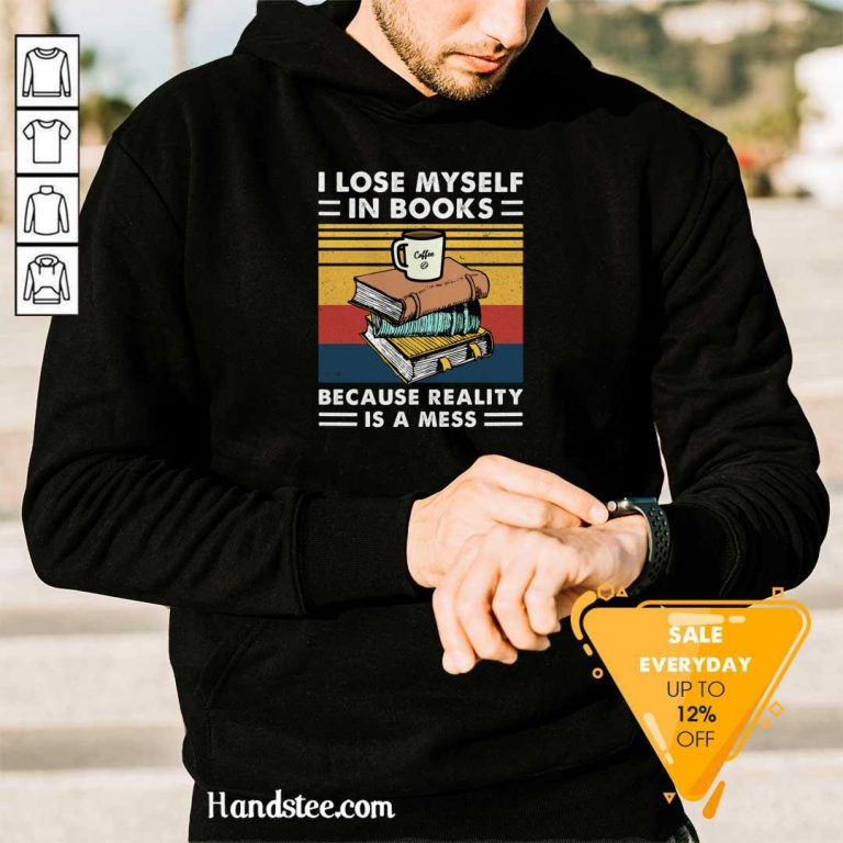 Thoughtful I Lose MySelf In Books Because 7 Reality Is A Mess Vintage Retro Hoodie - Design by Handstee.com