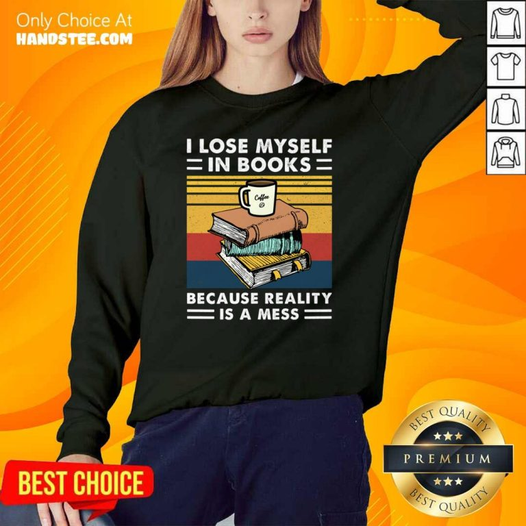 Thoughtful I Lose MySelf In Books Because 7 Reality Is A Mess Vintage Retro Sweater - Design by Handstee.com