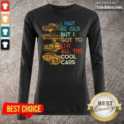 Tired I May Be Old But I Got To Fix All 6 The Cool Cars Long-Sleeved - Design by Handstee.com