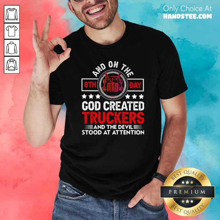 Top And On The 8th Day God Created Truckers And Devil Stood At Attention Shirt - Design by handstee.com