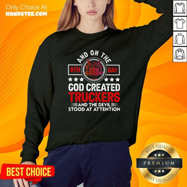 Top And On The 8th Day God Created Truckers And Devil Stood At Attention Sweatshirt - Design by handstee.com