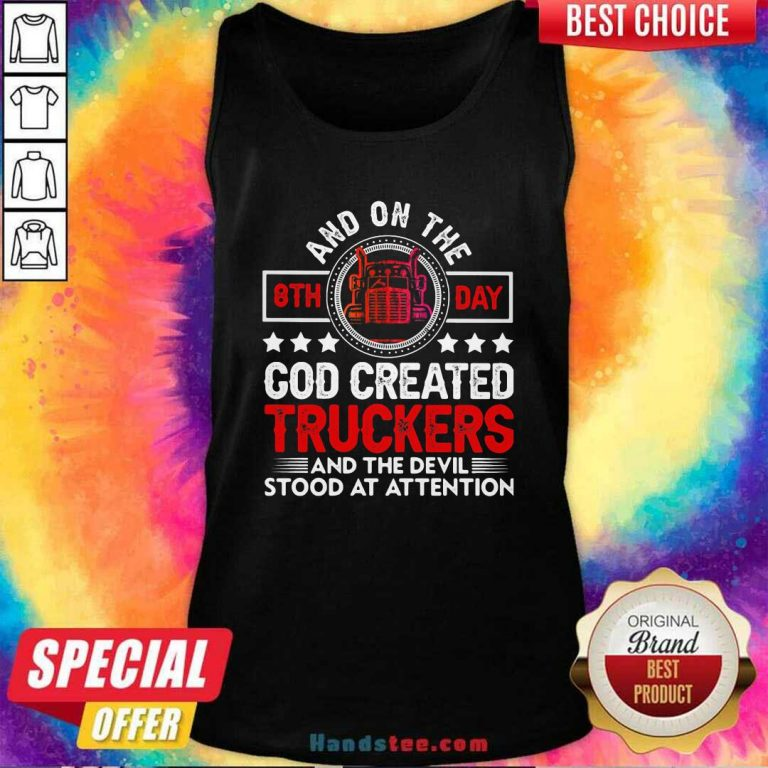 Top And On The 8th Day God Created Truckers And Devil Stood At Attention Tank top - Design by handstee.com