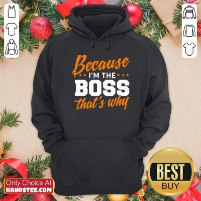 Top Because I Am The Boss 58 Hoodie - Design by Handstee.com