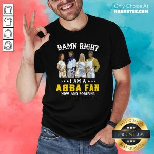 Top Damn Right Abba Fan 13 Forever Shirt - Design by Handstee.com