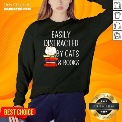 Top Easily 33 Distracted By Cats And Books SweatShirt - Design by Handstee.com