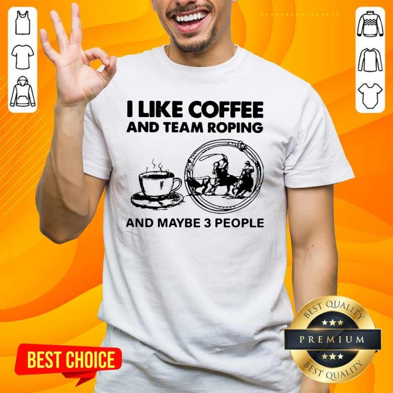 Top I Like Coffee And Team 42 Roping Shirt - Design by Handstee.com
