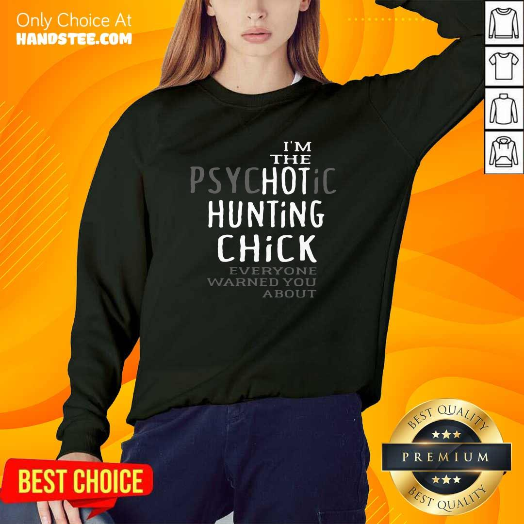 Top The Psychotic Hunting Chick Everyone Warned You About Sweatshirt - Design by handstee.com