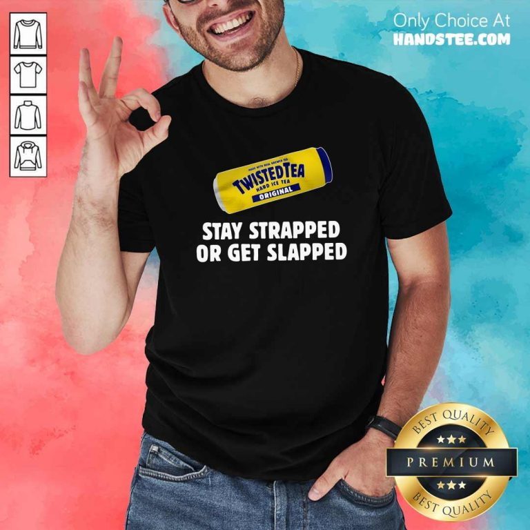 Twisted Tea Hard Iced Tea Original Stay Strapped Or Get Clapped Shirt - Design by handstee.com