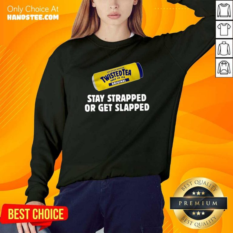 Twisted Tea Hard Iced Tea Original Stay Strapped Or Get Clapped Sweatshirt - Design by handstee.com