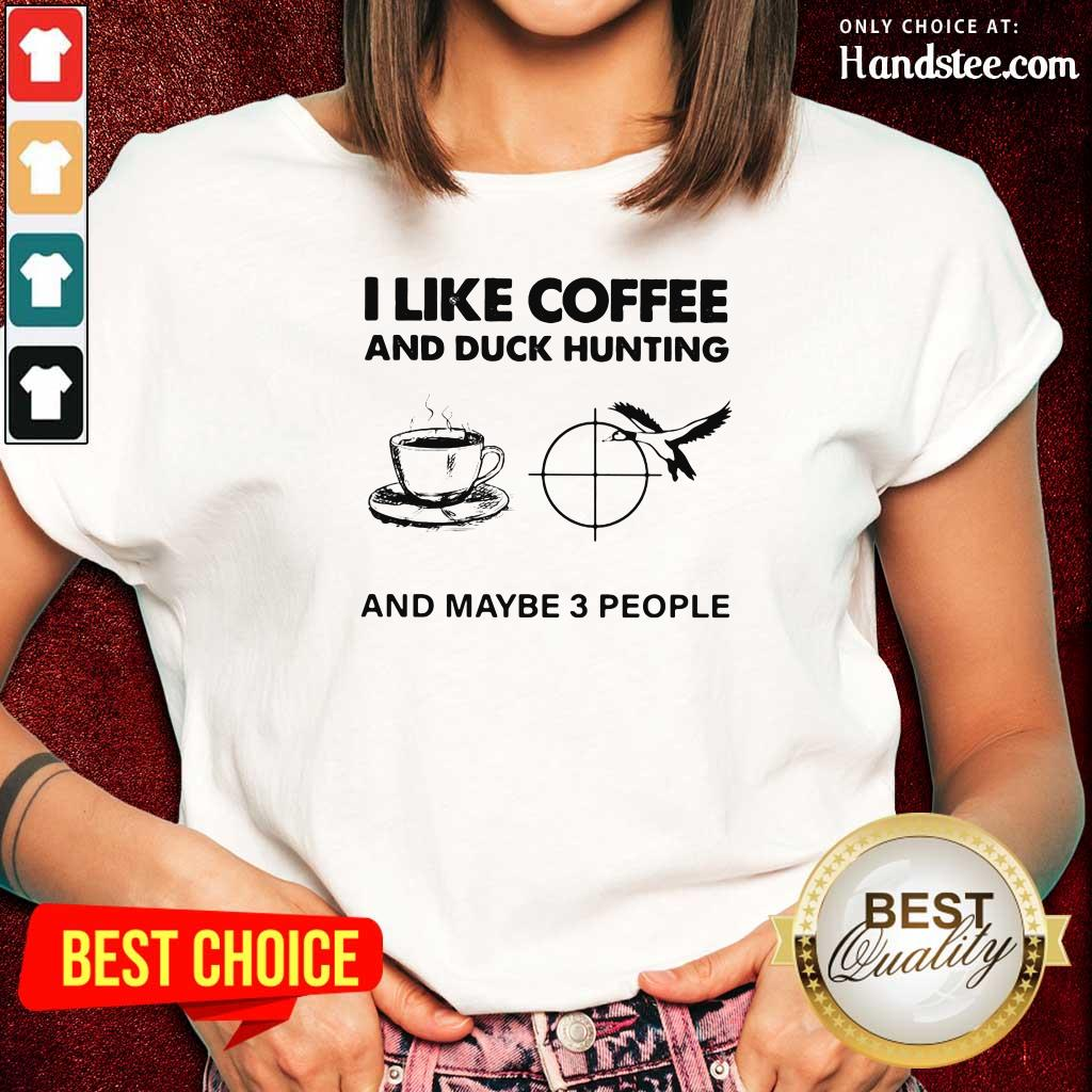 Unhappy 4 I like Coffee And Duck Hunting And Maybe 3 People Ladies Tee - Design by Handstee.com