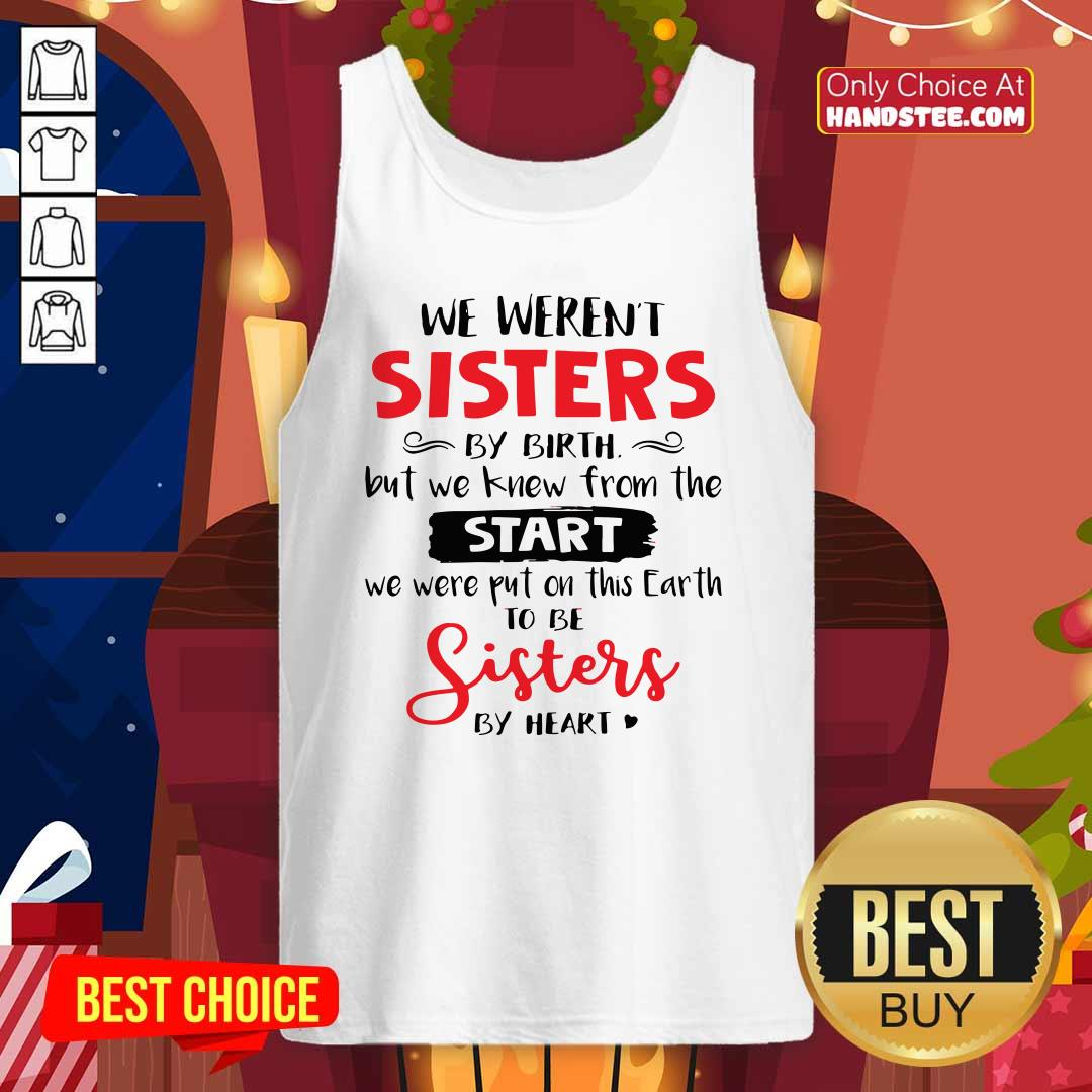 We Were Not Sisters Birth Knew From Start We Were Put On This Earth Tank Top - Design by handstee.com - Design by handstee.com