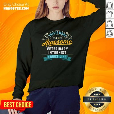 What An Awesome Veterinary Internist Looks Like Job Occupation Sweatshirt - Design by handstee.com