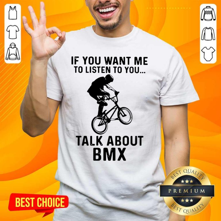 Worried If You Want Me To Listen To You Talk About 1 BMX Bicycle Shirt - Design by Handstee.com