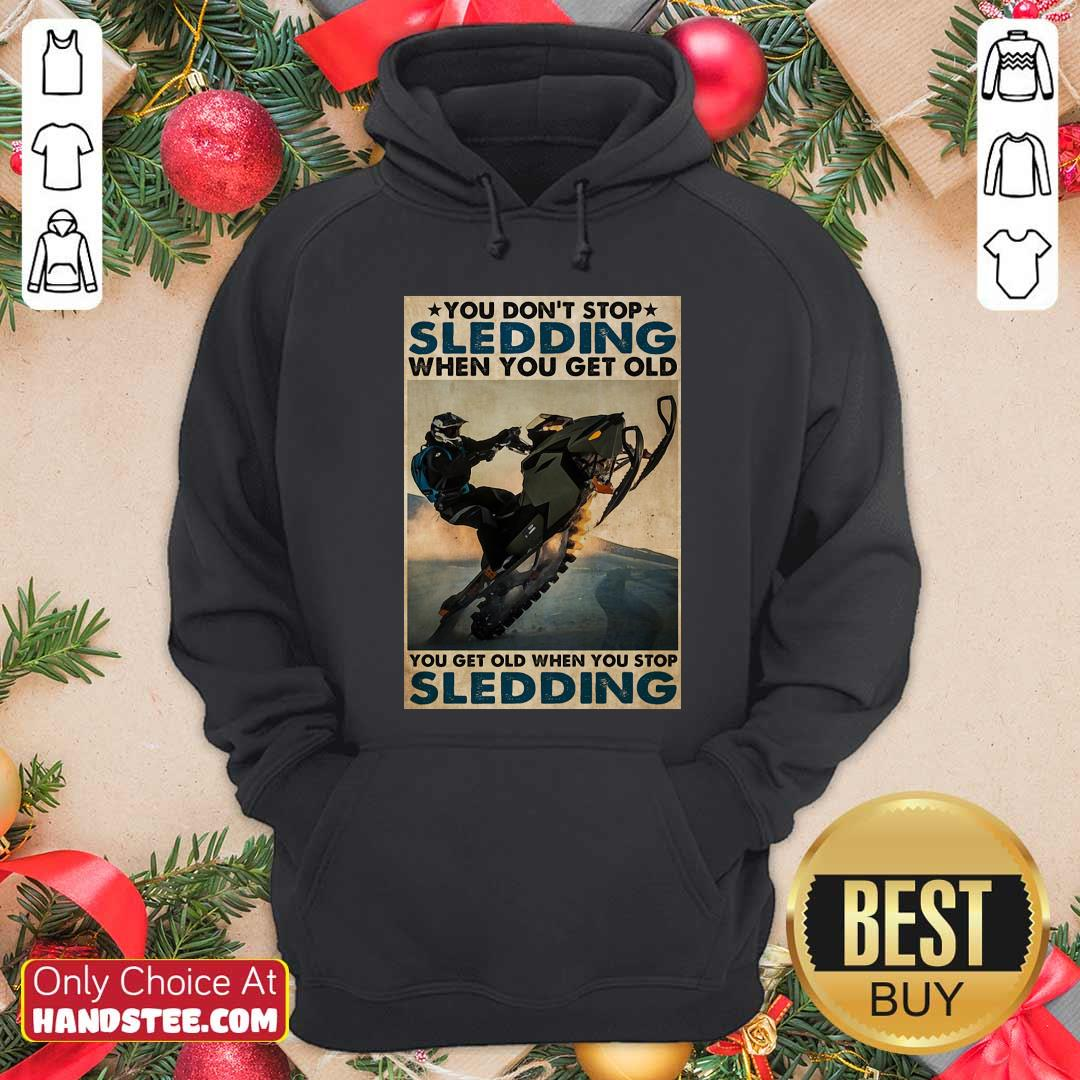 You Dont Stop Sledding When You Get Older You Get Old When You Stop Sledding Poster Hoodie - Design by handstee.com