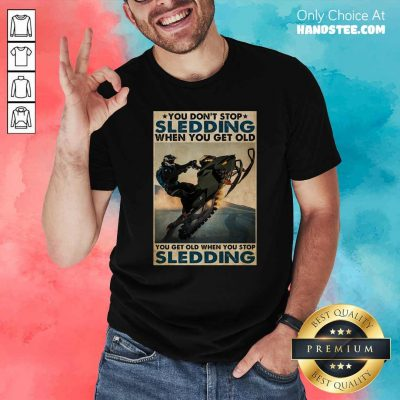 You Dont Stop Sledding When You Get Older You Get Old When You Stop Sledding Poster Shirt - Design by handstee.com