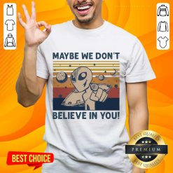 Amused Aliens Maybe We Dont Believe Shirt