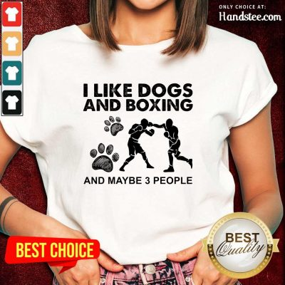 Amused I Like Dogs And Boxing And Maybe 3 People Ladies Tee
