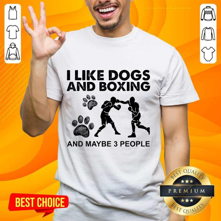 Amused I Like Dogs And Boxing And Maybe 3 People Shirt