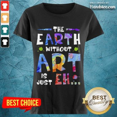 Amused The Earth Without Art Super Ladies Tee - Design By Handstee.com