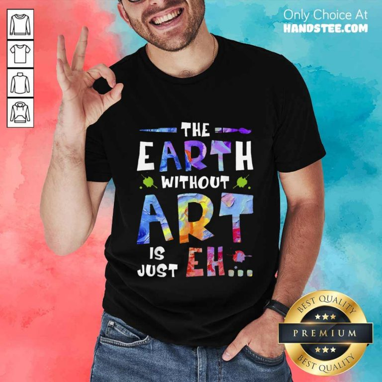 Amused The Earth Without Art Super Shirt - Design By Handstee.com