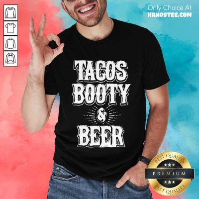 Confident 2 Tacos Booty And Beer Shirt - Design By Handstee.com