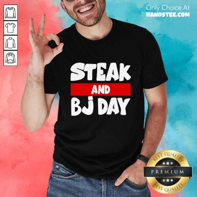 Confident Steak And Bj Day Shirt - Design By Handstee.com