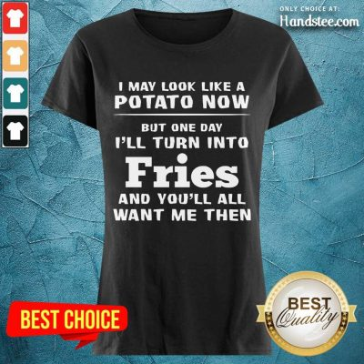 Delighted I May Look Like A Potato Now I'll Turn Into Fries Ladies Tee