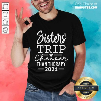 Delighted Sister Trip Cheaper 2021 Shirt - Design By Handstee.com