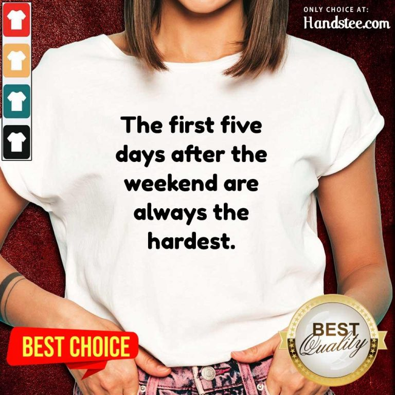 Ecstatic The First Five Days After The Weekend Are Always The Hardest Ladies Tee