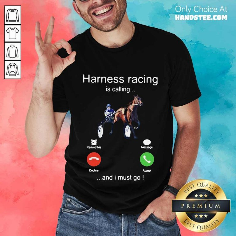 Excited Harness Racing Is Calling 5 Shirt - Design By Handstee.com