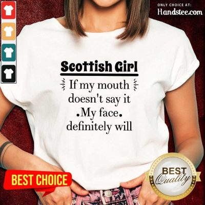 Excited Scottish Girl Of My Mouth Doesn't Say It My Face Definitely Will Ladies Tee