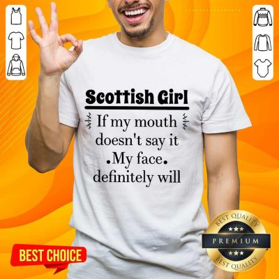 Excited Scottish Girl Of My Mouth Doesn't Say It My Face Definitely Will Shirt