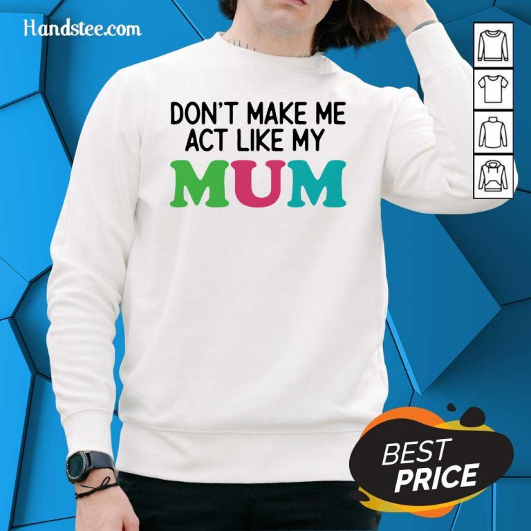 Good Dont Act 7 Mum Mother Sweater - Design by Handstee.com