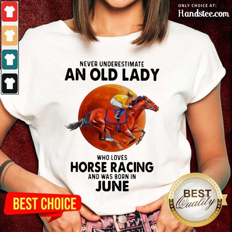 Great 1 Old Lady Who Loves Horse Racing Ladies Tee- Design By Handstee.com