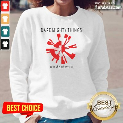 Great 15 Dare Mighty Things Long-Sleeved - Design by Handstee.com