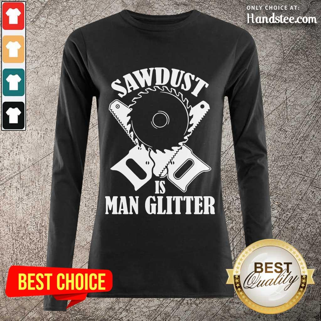 Great 5 Sawdust Is Man Glitter Long-Sleeved  - Design By Handstee.com