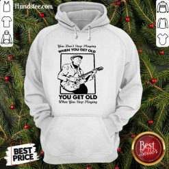 Great Get Old When You Stop Playing 2 Hoodie- Design By Handstee.com