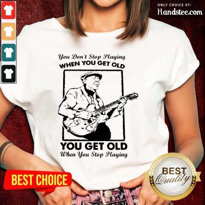 Great Get Old When You Stop Playing 2 Ladies Tee - Design By Handstee.com