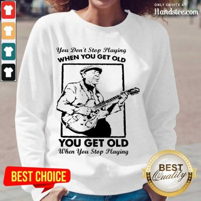 Great Get Old When You Stop Playing 2 Long-Sleeved - Design By Handstee.com