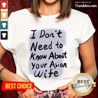 Great I Need Know About Your Asian Wife Ladies Tee