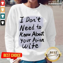 Great I Need Know About Your Asian Wife Long-Sleeved