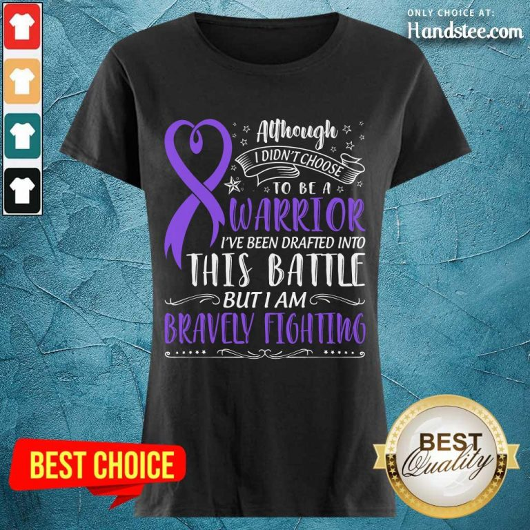 Happy Warrior This Battle But I Am Bravely Fighting Ladies Tee
