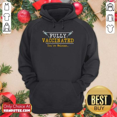 Overjoyed Fully Vaccinated Your Welcome Hoodie