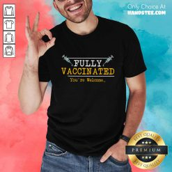 Overjoyed Fully Vaccinated Your Welcome Shirt