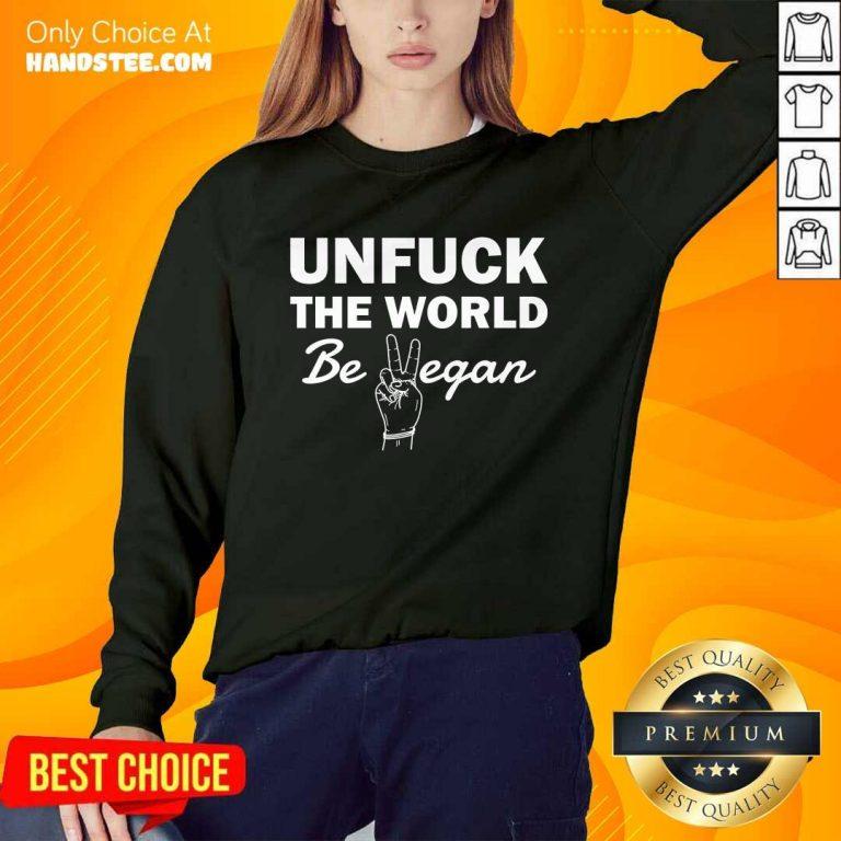 Positive Unfuck The World Be Vegan Sweater