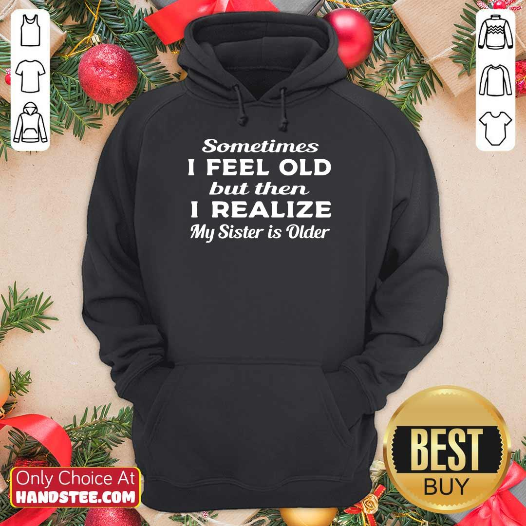 Relaxed 1 Sometimes I Feel Old Hoodie - Design By Handstee.com