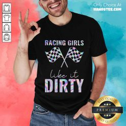 Relaxed Racing Girls Like It Dirty Shirt - Design By Handstee.com