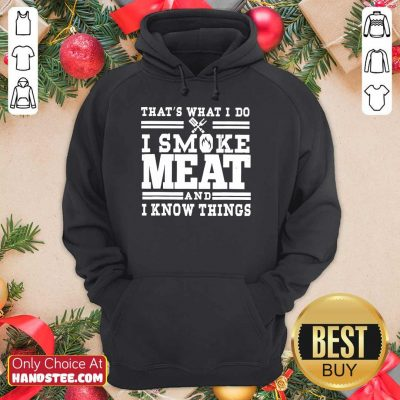 Terrific I Smoke Meat And I Know Things Hoodie - Design By Handstee.com
