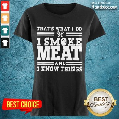 Terrific I Smoke Meat And I Know Things Ladies Tee - Design By Handstee.com